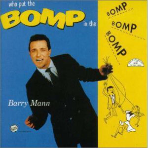 Barry Mann Who Put the Bomp in the Bomp Bomp Bomp